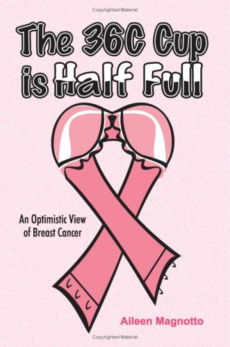 9781434834270: The 36C Cup Is Half Full: An Optimistic View Of Breast Cancer