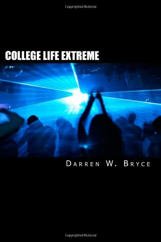 9781434834294: College Life Extreme: Lies, Sex, Drugs And Violence