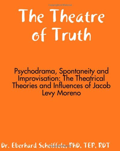 9781434837431: The Theatre Of Truth: Psychodrama, Spontaneity And Improvisation: The Theatrical Theories And Influences Of Jacob Moreno