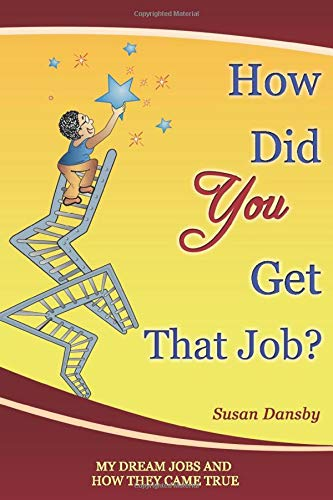 How Did You Get That Job?: My Dream Jobs and How They Came True: Dansby, Susan