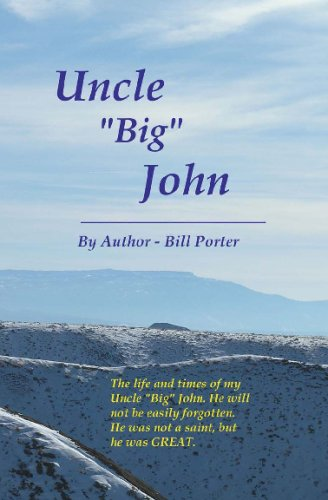 Uncle Big John: My Dear Uncle John And Aunt Maxine (1434841596) by Bill Porter