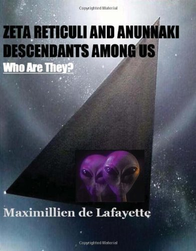 9781434843074: Zeta Reticuli And Anunnaki Descendants Among Us. Who Are They?: Hybrids And Genetically Created Humans Who Are Ruling The Earth