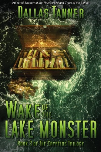 Wake Of The Lake Monster: Book 3 Of The Cryptids Trilogy: Tanner, Dallas