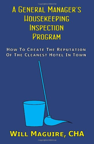 9781434844569: A General Manager's Housekeeping Inspection Program: How To Create The Reputation Of The Cleanest Hotel In Town.