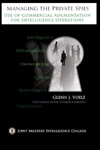 Managing The Private Spies: The Use Of Commercial Augmentation For Intelligence Operations: Voelz, ...