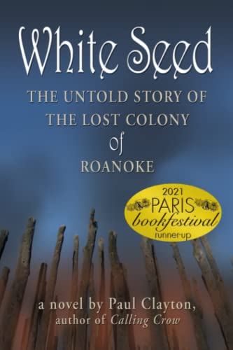White Seed: The Untold Story of the Lost Colony of Roanoke: Paul Clayton