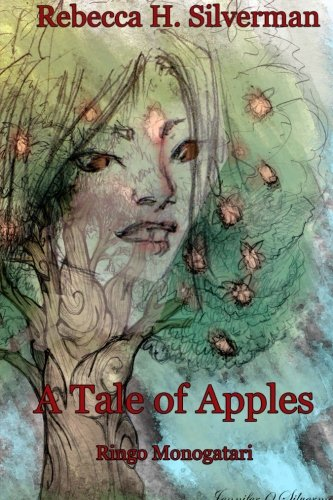 A Tale of Apples: Ringo Monogatari: Silverman, Rebecca H.