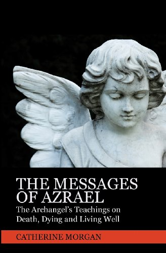 9781434893666: The Messages Of Azrael: The Archangel's Teachings On Death, Dying And Living Well