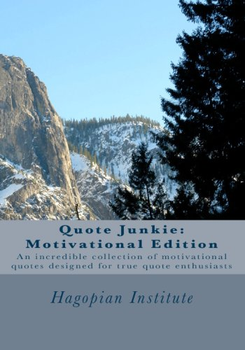 9781434896223: Quote Junkie: Motivational Edition: An Incredible Collection Of Motivational Quotes Designed For True Quote Enthusiasts