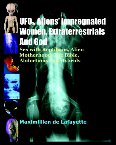9781434896759: UFOs, Aliens Impregnated Women, Extraterrestrials And God: Sex With Reptilians, Alien Motherhood, The Bible, Abductions And Hybrids
