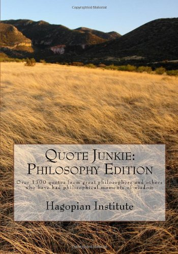 9781434896834: Quote Junkie:  Philosophy Edition: Over 1300 Quotes From Great Philosophers And Others Who Have Had Philisophical Moments Of Wisdom