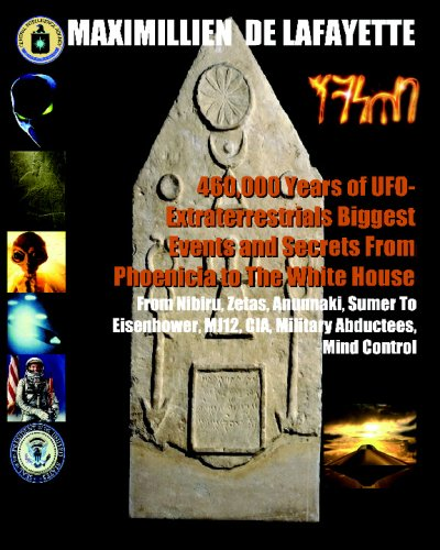 9781434899491: 460,000 Years Of UFO-Extraterrestrials Biggest Events And Secrets From Phoenicia To The White House: From Nibiru, Zetas, Anunnaki, Sumer To Eisenhower, Mj12, Cia, Military Abductees, Mind Control