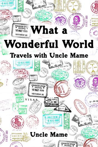 9781434900708: What a Wonderful World: Travels with Uncle Mame