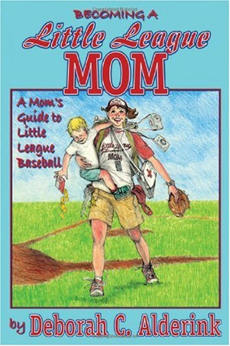 9781434903464: Becoming a Little League Mom: A Mom's Guide to Little League Baseball