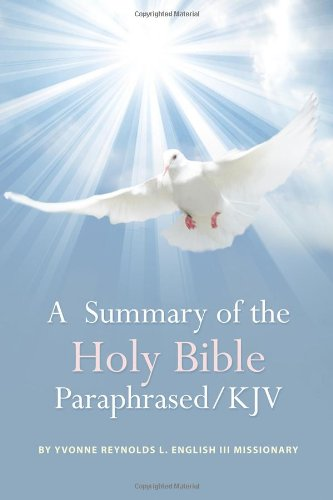 A Summary of the Holy Bible Paraphrased: Yvonne Reynolds L. English III Missionary
