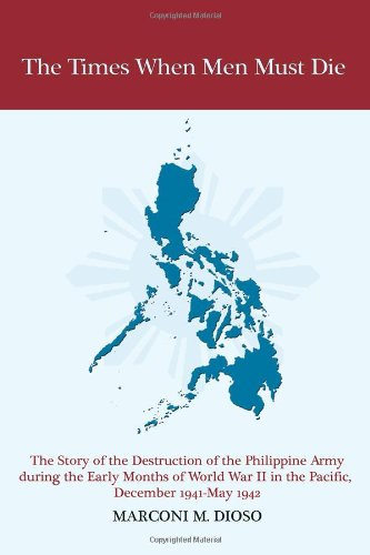 9781434908094: The Times When Men Must Die: The Story of the Destruction of the Philippine Army During the Early Months of World War II in the Pacific, December 1941-may 1942