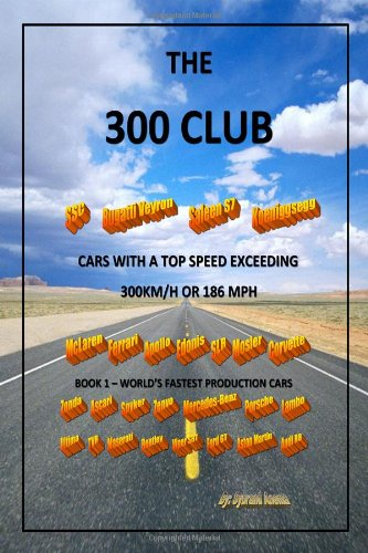 The Three Hundred Club - Cars With a Top Speed Exceeding 300 KM/H: Volume 1 - World's ...