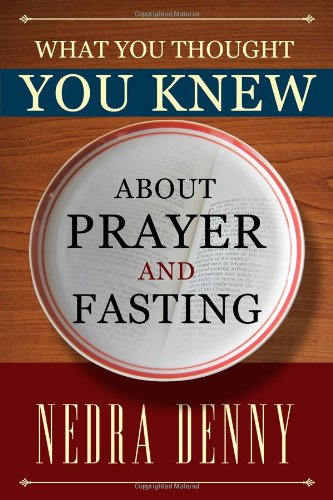 9781434909053: What You Thought You Knew About Prayer and Fasting