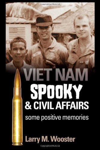 VIETNAM: Spooky and Civil Affairs: Some Positive Memories: Larry Wooster