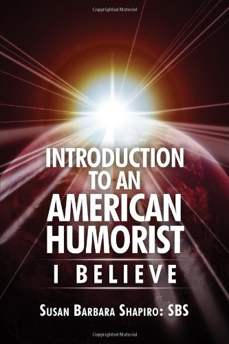 Introduction to an American Humorist: I Believe: Susan Shapiro