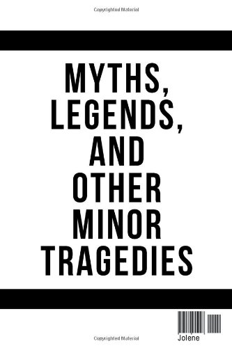 9781434915047: Myths, Legends, and Other Minor Tragedies