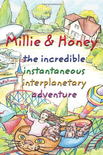 9781434916105: Millie and Honey: The Incredible Instantaneous Interplanetary Adventure: Volume I CATATONIA