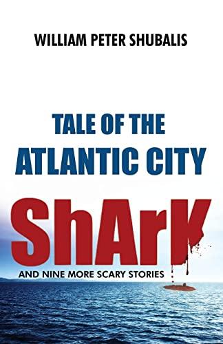 Tale of the Atlantic City Shark and: Shubalis, William Peter