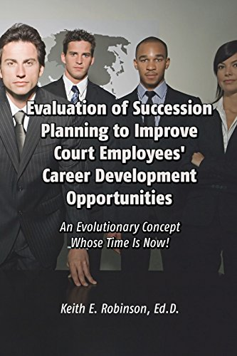 Evaluation of Succession Planning to Improve Court Employees Career Development Opportunities: Ed. ...