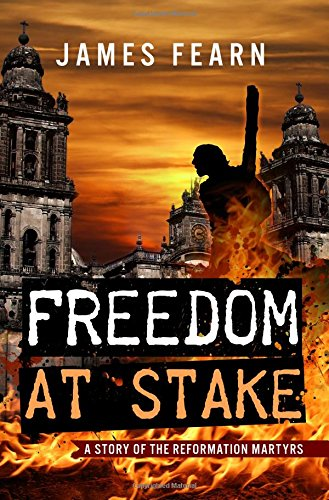 Freedom at Stake: A Story of the: Fearn, James