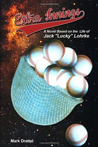 "9781434931290: Extra Innings: A Novel Based on the Life of Jack ""Lucky"" Lohrke"