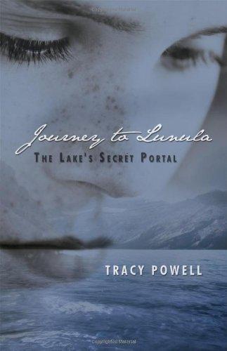 Journey to Lunula: The Lake's Secret Portal: Tracy Powell