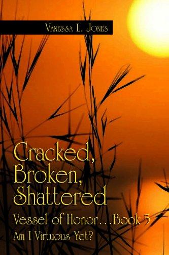 Am I Virtuous Yet? (Cracked, Broken, Shattered Vessel of Honor) (1434962148) by Vanessa L. Jones