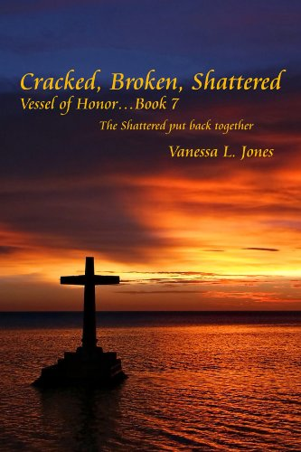 The Shattered Put Back Together (Cracked, Broken, Shattered Vessel of Honor) (1434962156) by Vanessa L. Jones
