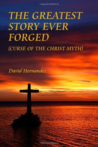 9781434962997: The Greatest Story Ever Forged: Curse of the Christ Myth