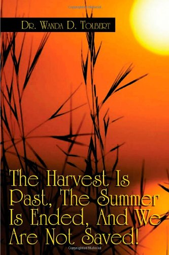 9781434964397: The Harvest Is Past, the Summer Is Ended, and We Are Not Saved!