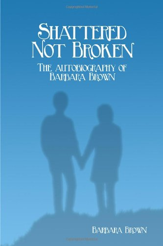 9781434964502: Shattered Not Broken: The Autobiography of Barbara Brown