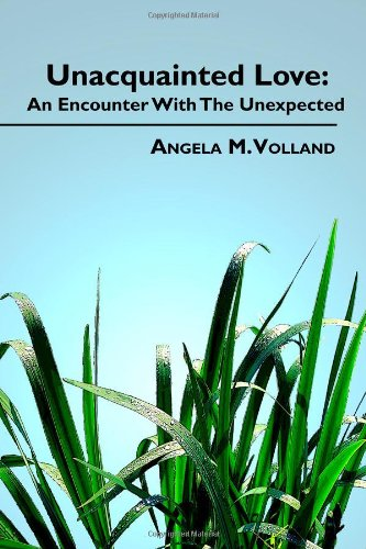 9781434964571: Unacquainted Love: An Encounter With the Unexpected