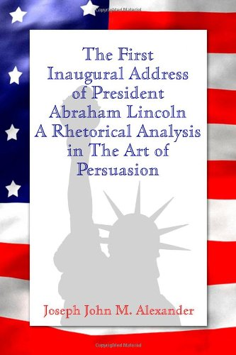 9781434966674: The First Inaugural Address of President Abraham Lincoln: A Rhetorical Analysis in The Art of Persuasion