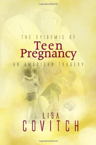 The Epidemic of Teen Pregnancy: An American Tragedy: Covitch, Lisa