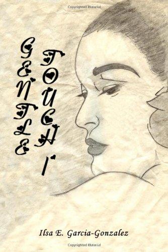Gentle Touch I: Gonzalez, Ilsa E. Garcia