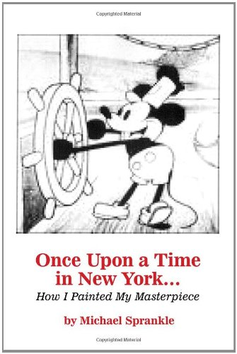9781434982520: Once Upon a Time in New York...How I Painted My Masterpiece
