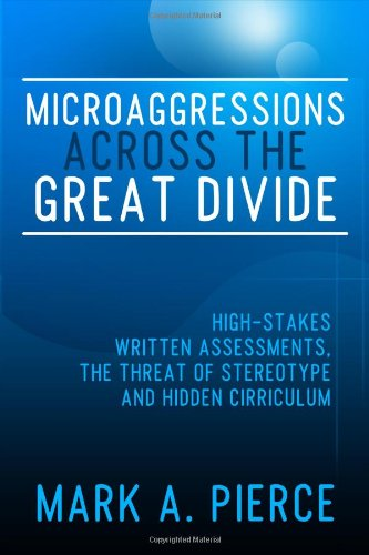 9781434983046: Microaggressions Across the Great Divide: High-Stakes Written Assessments, the Threat of Stereotype and Hidden Curriculum