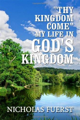9781434984357: ''Thy Kingdom Come'': My Life in God's Kingdom