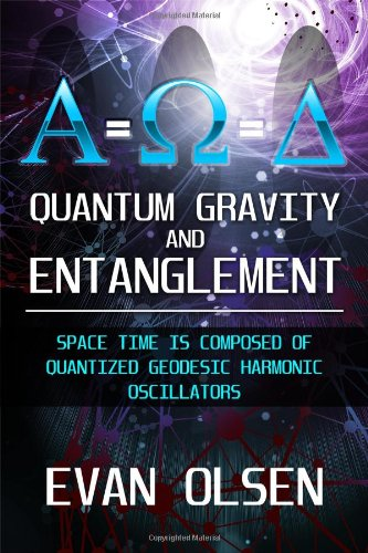 9781434984487: Quantum Gravity and Entanglement: Space Time is Composed of Quantized Geodesic Harmonic Oscillators