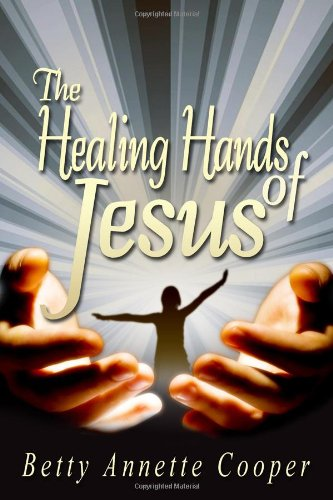 The Healing Hands of Jesus (1434984842) by Betty Cooper