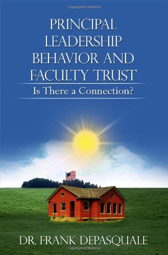 Principal Leadership Behavior and Faculty Trust: Is There a Connection?: Frank DePasquale