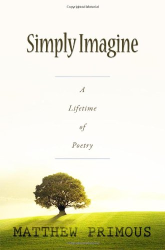 9781434987617: Simply Imagine: A Lifetime of Poetry