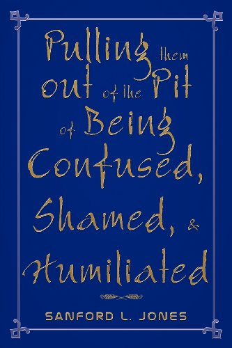 Pulling Them Out of the Pit of Being Confused, Shamed, Humiliated: Sanford L. Jones