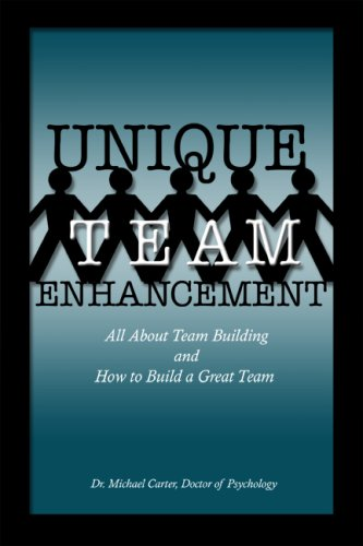Unique Team Enhancement: All About Team Building and How to Build a Great Team: Michael Carter