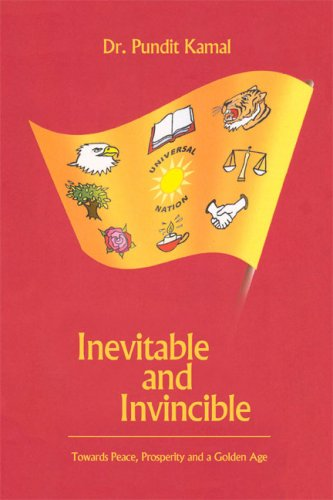 Inevitable and Invincible: Towards Peace, Prosperity, and a Golden Age: Dr. Pundit Kamal
